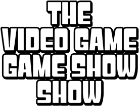 [ The Video Game Game Show Show ]
